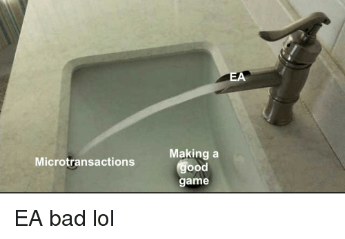 Microtransactions: EA  Making a  good  game  Microtransactions EA bad lol