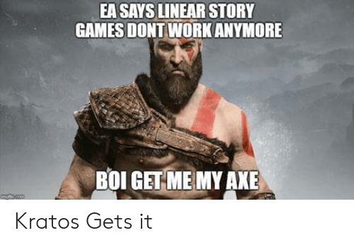 Work, Games, and Boi: EA SAYS LINEAR STORY  GAMES DONT WORK ANYMORE  BOI GET ME MY AXE Kratos Gets it