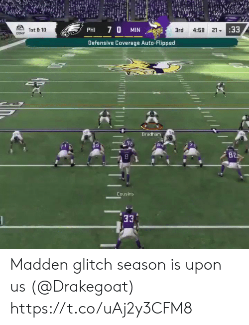 Football, Nfl, and Sports: EA  SPONTS  4:58 2133  7 0 MIN  1st &10  PHI  3rd  COMP  Defensive Coverage Auto-Flipped  SP  Bradham  B2  Cousins  33 Madden glitch season is upon us (@Drakegoat) https://t.co/uAj2y3CFM8