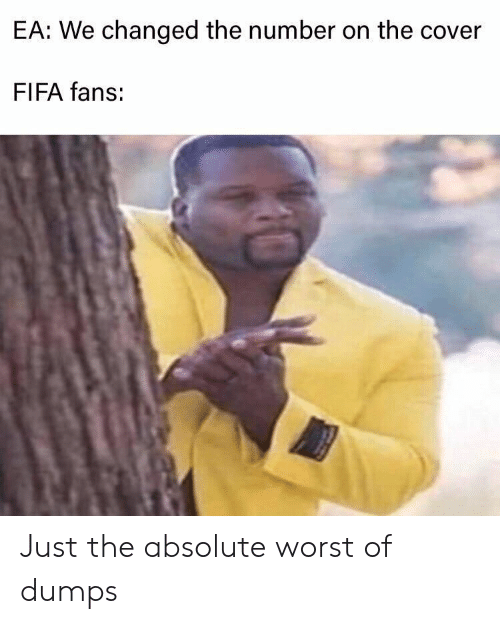 Fifa, Worst, and Just: EA: We changed the number on the cover  FIFA fans: Just the absolute worst of dumps