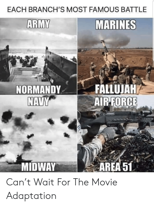 normandy: EACH BRANCH'S MOST FAMOUS BATTLE  ARMY  MARINES  FALLUJAH  AIR-FORCE  NORMANDY  NAVY  MIDWAY  AREA 51 Can't Wait For The Movie Adaptation