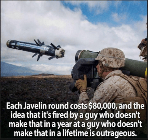 Outrageous: Each Javelin round costs $80,000, and the  idea that it's fired by a guy who doesn't  make that in a year at a guy who doesn't  make that in a lifetime is outrageous.