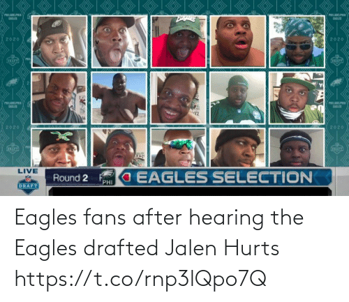 fans: Eagles fans after hearing the Eagles drafted Jalen Hurts https://t.co/rnp3lQpo7Q