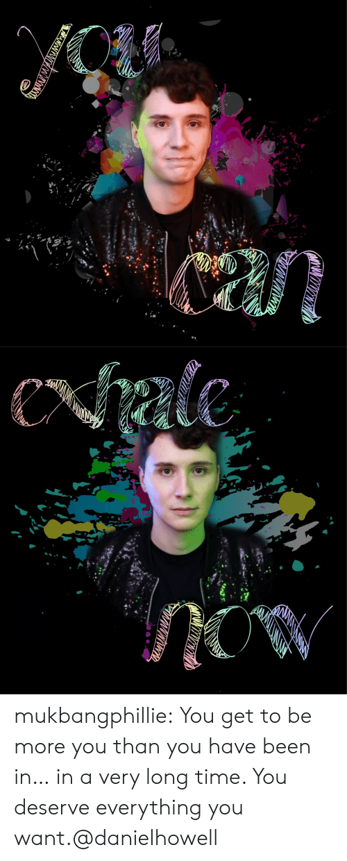 Target, Tumblr, and Blog: eale  C mukbangphillie:  You get to be more you than you have been in… in a very long time. You deserve everything you want.@danielhowell