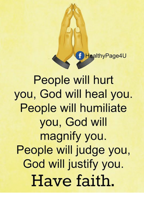 humiliate: ealthy Page4U  People will hurt  you, God will heal you  People will humiliate  you, God will  magnify you  People will judge you,  God will justify you  Have faith