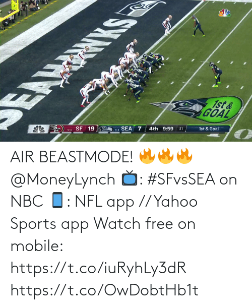 air: EAMRNKS  1st&  GOAL  SF 19  SEA  12-3  4th 9:59  11-4  :11  1st & Goal AIR BEASTMODE! 🔥🔥🔥 @MoneyLynch  📺: #SFvsSEA on NBC 📱: NFL app // Yahoo Sports app Watch free on mobile: https://t.co/iuRyhLy3dR https://t.co/OwDobtHb1t