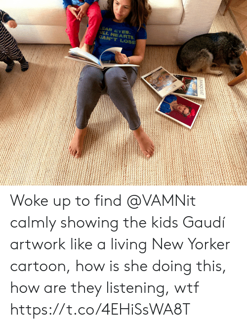 Memes, Wtf, and Cartoon: EAR EYES  ULL HEARTS.  CAN'T LOSE Woke up to find @VAMNit calmly showing the kids Gaudí artwork like a living New Yorker cartoon, how is she doing this, how are they listening, wtf https://t.co/4EHiSsWA8T