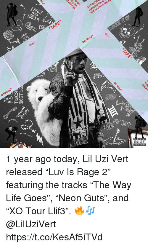 """Defining: EARLY  RAGER  OFF-WHITL  Defining th  and white as  """"TAPE""""  Off-White  Off-White  FOR  8  PARENTAL  ADVISORY  EXPLICIT CONTENT 1 year ago today, Lil Uzi Vert released """"Luv Is Rage 2"""" featuring the tracks """"The Way Life Goes"""", """"Neon Guts"""", and """"XO Tour Llif3"""". 🔥🎶 @LilUziVert https://t.co/KesAf5iTVd"""
