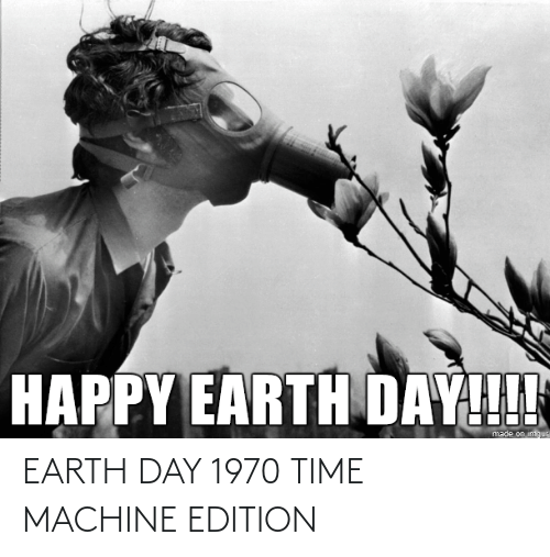 time machine: EARTH DAY 1970 TIME MACHINE EDITION