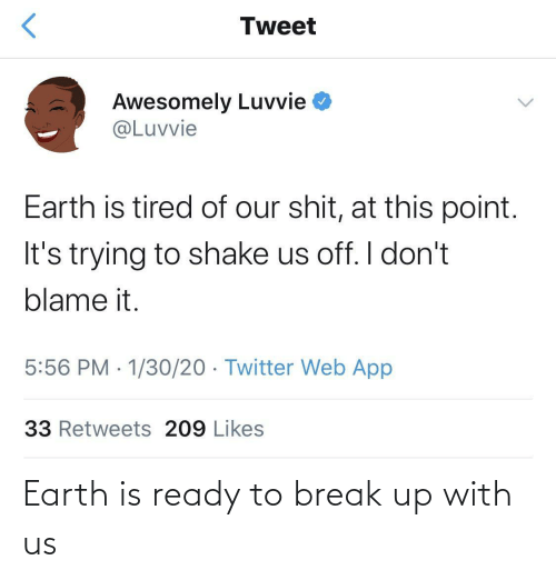 Break: Earth is ready to break up with us