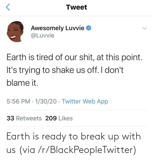 Break: Earth is ready to break up with us (via /r/BlackPeopleTwitter)