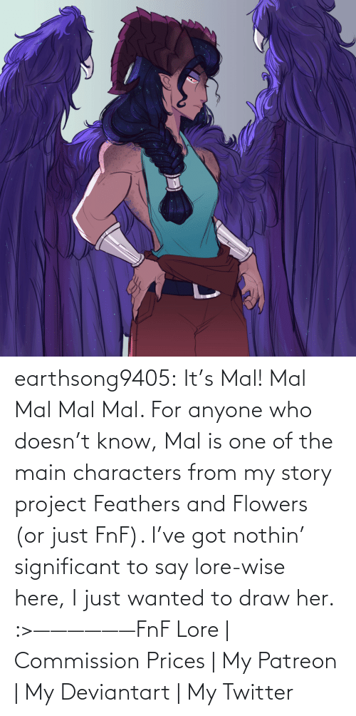list: earthsong9405:  It's Mal! Mal Mal Mal Mal. For anyone who doesn't know, Mal is one of the main characters from my story project Feathers and Flowers (or just FnF). I've got nothin' significant to say lore-wise here, I just wanted to draw her. :>——————FnF Lore | Commission Prices | My Patreon | My Deviantart | My Twitter