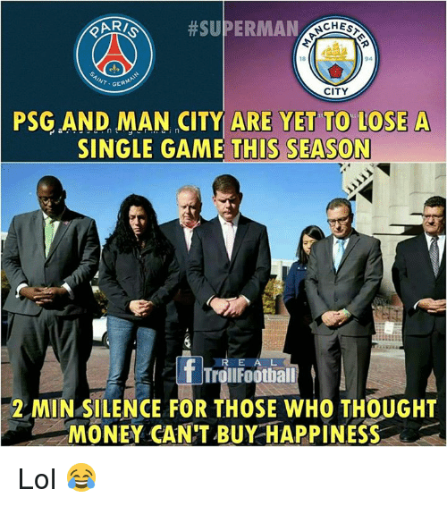 Money Cant Buy: eARZ, #SUPERMAN  18  94  INT GER  CITY  PSG AND MAN CITY ARE YET TO LOSE A  SINGLE GAME THIS SEASON  R E A L  T TrollFootball  2 MIN SILENCE FOR THOSE WHO THOUGHT  MONEY CAN'T BUY HAPPINESS Lol 😂