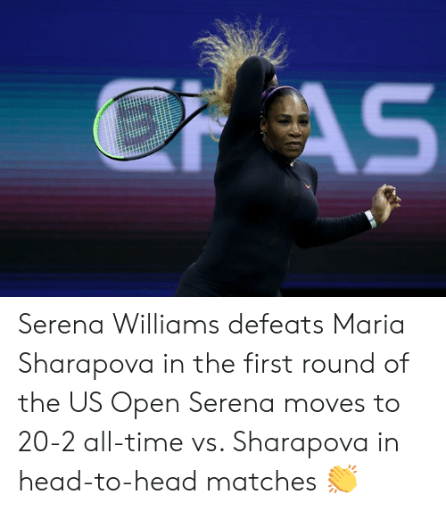 Eas: EAS Serena Williams defeats Maria Sharapova in the first round of the US Open  Serena moves to 20-2 all-time vs. Sharapova in head-to-head matches 👏
