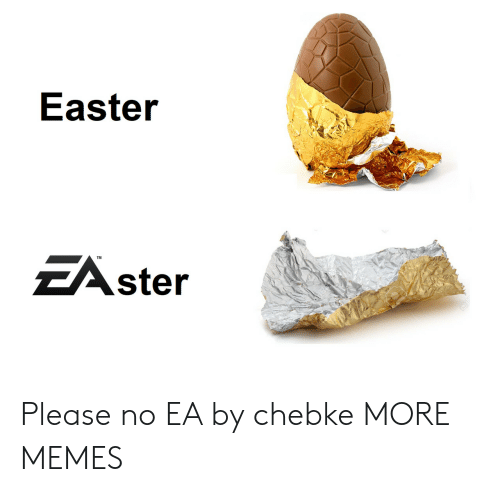 please no: Easter  EAster Please no EA by chebke MORE MEMES