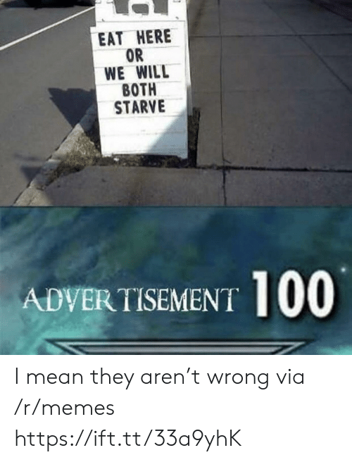 Advertisement: EAT HERE  OR  WE WILL  ВОTH  STARVE  ADVERTISEMENT I mean they aren't wrong via /r/memes https://ift.tt/33a9yhK