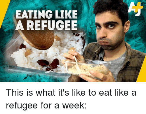 Memes, 🤖, and Refugee: EATING LIKE  A REFUGEE This is what it's like to eat like a refugee for a week: