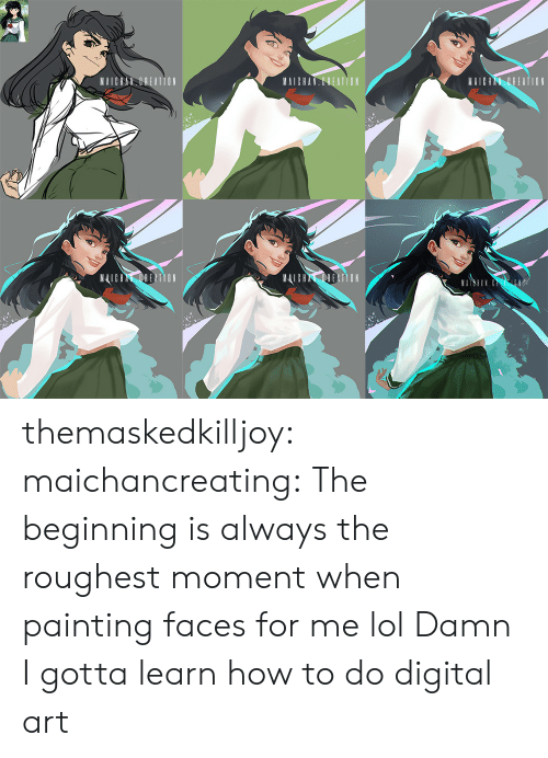 Lol, Target, and Tumblr: EATIO N  AICR  MAIGHAN CREATION  MAICHANDREATION themaskedkilljoy:  maichancreating:  The beginning is always the roughest moment when painting faces for me lol  Damn I gotta learn how to do digital art