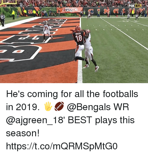 footballs: EB  &Play60  OXNFL  GREEN  18 He's coming for all the footballs in 2019. 🖐🏈  @Bengals WR @ajgreen_18' BEST plays this season! https://t.co/mQRMSpMtG0