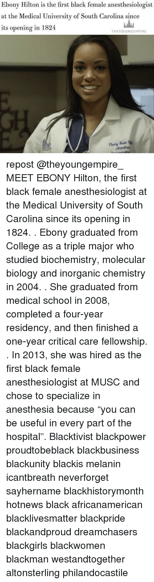 """anesthesia: Ebony Hilton is the first black female anesthesiologist  at the Medical University of South Carolina since  its opening in 1824  THEY OUNGEMPIRE repost @theyoungempire_ MEET EBONY Hilton, the first black female anesthesiologist at the Medical University of South Carolina since its opening in 1824. . Ebony graduated from College as a triple major who studied biochemistry, molecular biology and inorganic chemistry in 2004. . She graduated from medical school in 2008, completed a four-year residency, and then finished a one-year critical care fellowship. . In 2013, she was hired as the first black female anesthesiologist at MUSC and chose to specialize in anesthesia because """"you can be useful in every part of the hospital"""". Blacktivist blackpower proudtobeblack blackbusiness blackunity blackis melanin icantbreath neverforget sayhername blackhistorymonth hotnews black africanamerican blacklivesmatter blackpride blackandproud dreamchasers blackgirls blackwomen blackman westandtogether altonsterling philandocastile"""