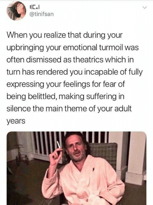 Expressing: EC.l  @tinifsan  When you realize that during your  upbringing your emotional turmoil was  often dismissed as theatrics which in  turn has rendered you incapable of fully  expressing your feelings for fear of  being belittled, making suffering in  silence the main theme of your adult  years