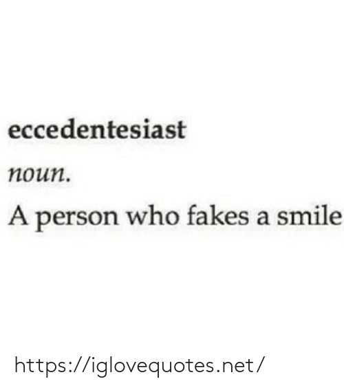 Smile: eccedentesiast  поип.  A person who fakes a smile https://iglovequotes.net/