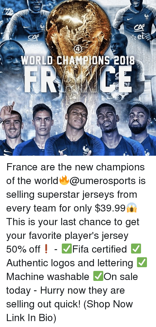 Logos: ed  4  WORLD CHAMPIONS 2018 France are the new champions of the world🔥@umerosports is selling superstar jerseys from every team for only $39.99😱 This is your last chance to get your favorite player's jersey 50% off❗️ - ✅Fifa certified ✅Authentic logos and lettering ✅Machine washable ✅On sale today - Hurry now they are selling out quick! (Shop Now Link In Bio)