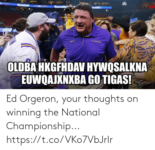 thoughts: Ed Orgeron, your thoughts on winning the National Championship... https://t.co/VKo7VbJrlr