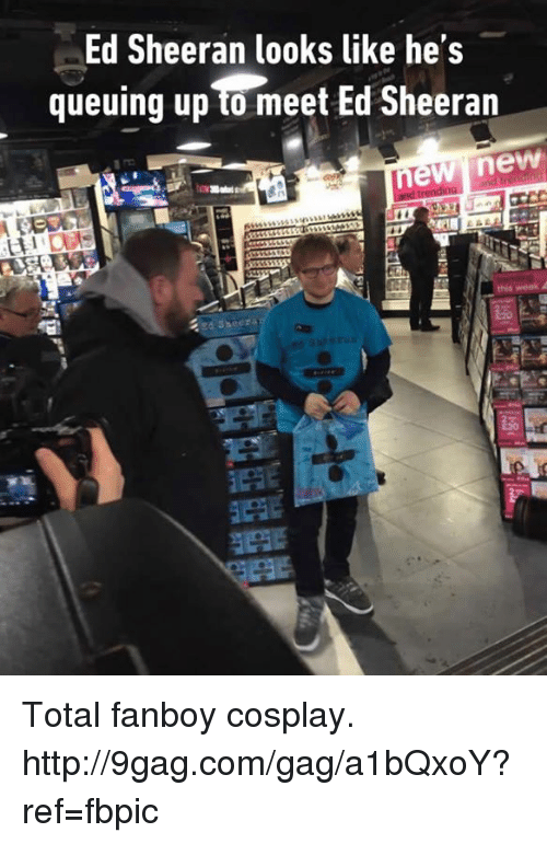 Fanboying: Ed Sheeran looks like he's  queuing up meet Ed Sheeran  new new  Sheera Total fanboy cosplay. http://9gag.com/gag/a1bQxoY?ref=fbpic