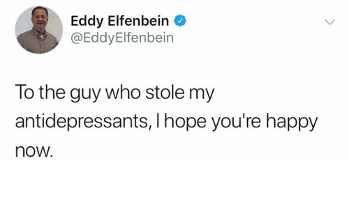 Happy, Humans of Tumblr, and Hope: Eddy Elfenbein  @EddyElfenbein  To the guy who stole my  antidepressants, I hope you're happy  now.