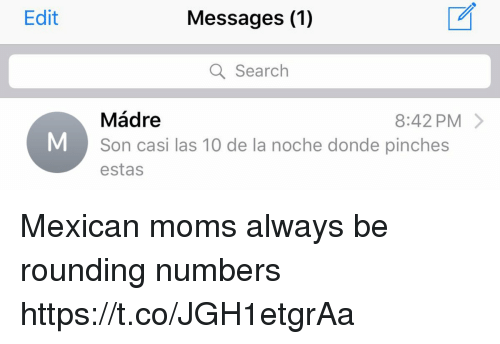 Pinches: Edit  Messages (1)  a Search  Madre  8:42 PM  M Son casi las 10 de la noche donde pinches  estas Mexican moms always be rounding numbers https://t.co/JGH1etgrAa