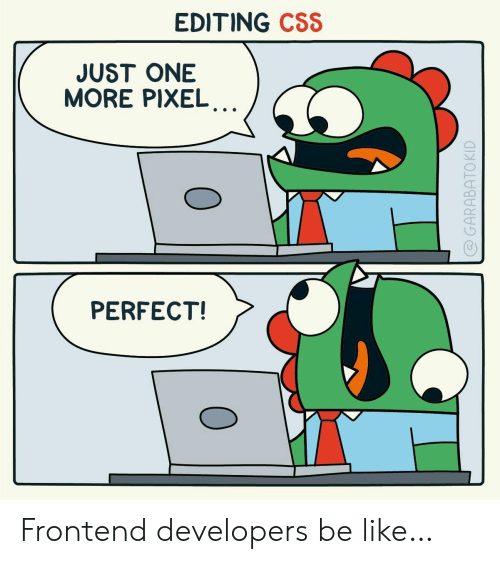 Be Like, Css, and Pixel: EDITING CSS  JUST ONE  MORE PIXEL..  PERFECT!  @GARABATOKID  0  0 Frontend developers be like…