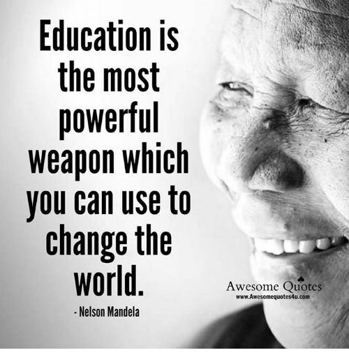 Memes, Nelson Mandela, and Quotes: Education is  the most  powerful  weapon which  you can use to  change the  Nelson Mandela  Awesome Quotes  www.Awesomequotes4u.com
