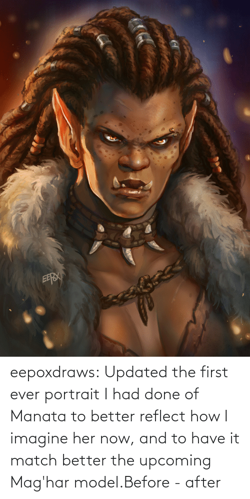 Gif, Tumblr, and Blog: eepoxdraws:  Updated  the first ever portrait I had done of Manata to better reflect how I  imagine her now, and to have it match better the upcoming Mag'har model.Before - after