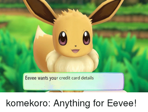 Target, Tumblr, and Blog: Eevee wants your credit card details komekoro:  Anything for Eevee!