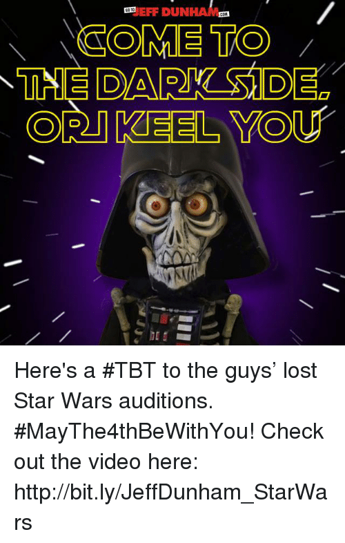 Dank, Star Wars, and Tbt: EFF DUN  COTO  COM  COME TO  CORT KEEL YOU Here's a #TBT to the guys' lost Star Wars auditions. #MayThe4thBeWithYou! Check out the video here: http://bit.ly/JeffDunham_StarWars