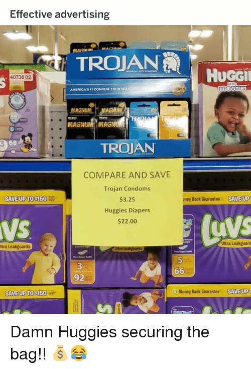 diapers: Effective advertising  MAGNI  MAG  HUGGİ  40736 02  AMERICAS 1 CONDOM TRUSTED  MAGNUM MAGNUM  MAGNUM MAGNU  3  68  TROJAN  COMPARE AND SAVE  Trojan Condoms  $3.25  Huggies Diapers  $22.00  SAVE UP TO S150  oney Back Guarantee  SAVE UP  0  Ultra Leakguard  Itra Leakguards  66M  92  SAVE UP TO $150  Money Back Guarantee,  SAVEUP Damn Huggies securing the bag!! 💰😂