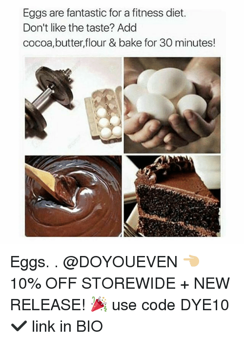 New Release: Eggs are fantastic for a fitness diet.  Don't like the taste? Add  cocoa,butter,flour & bake for 30 minutes! Eggs. . @DOYOUEVEN 👈🏼 10% OFF STOREWIDE + NEW RELEASE! 🎉 use code DYE10 ✔️ link in BIO