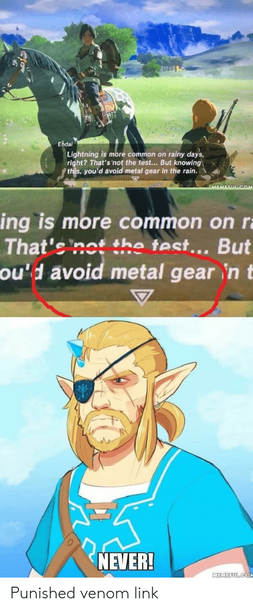 oud: Ehdai  Lightning is more common on rainy days,  right? That's not the test But knowing-  .  you'd avoid metal gear in the rain.  ing is more common on r  That'e nos the fest... But  avoid metal gear n t  ou'd  NEVER!  MEMEFULCO Punished venom link