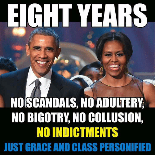 personified: EIGHT YEARS  NO SCANDALS, NO ADUITERY  NO BIGOTRY, NO COLLUSION,  NO INDICTMENTS  JUST GRACE AND CLASS PERSONIFIED