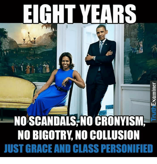 personified: EIGHT YEARS  NO SCANDALS/NO CRONYISM  NO BIGOTRY, NO COLLUSION  JUST GRACE AND CLASS PERSONIFIED