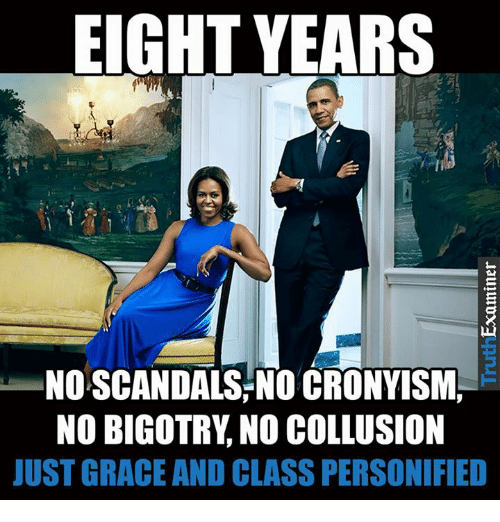 personified: EIGHT YEARS  NOSCANDALS NO CRONVISM  NO BIGOTRY, NO COLLUSION  UST GRACE AND CLASS PERSONIFIED