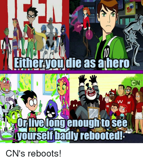 Funny, Live, and Cns: Either.youdie ahero  as  CN  VW  Or live long enoughto see CN's reboots!