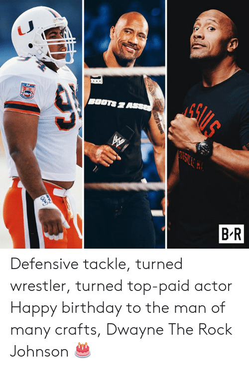 Rock Johnson: Eki  BOOTS 2  B-R Defensive tackle, turned wrestler, turned top-paid actor  Happy birthday to the man of many crafts, Dwayne The Rock Johnson 🎂