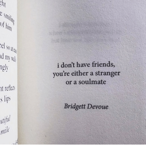 Friends, Int, and Soulmate: el  0 at  i don't have friends  you're either a stranger  or a soulmate  ngly  t refler  s lips  Bridgett Devoue  Int