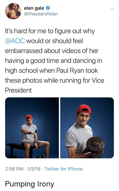 aoc: elan gale  @theyearofelan  It's hard for me to figure out why  @AOC would or should feel  embarrassed about videos of her  having a good time and dancing in  high school when Paul Ryan took  these photos while running for Vice  President  2:56 PM 1/3/19 Twitter for iPhone Pumping Irony