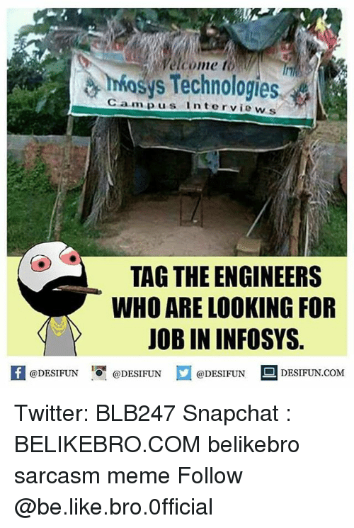 pus: elcome t  mosys Technologies  Cam pus  lntervie ws  TAG THE ENGINEERS  WHO ARE LOOKING FOR  JOB IN INFOSYS.  K @DESIFUN 증@DESIFUN  @DESIFUN DESIFUN.COM Twitter: BLB247 Snapchat : BELIKEBRO.COM belikebro sarcasm meme Follow @be.like.bro.0fficial