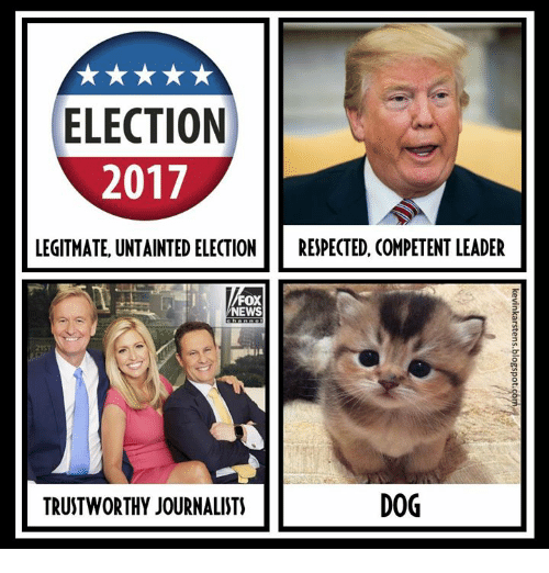 News, Fox News, and Fox: ELECTION  2017  LEGITMATE UNTAINTED ELECTIO  RESPECTED, COMPETENT LEADER  FOX  NEWS  7  21ST  TRUSTWORTHY JOURNALISTS  DOG