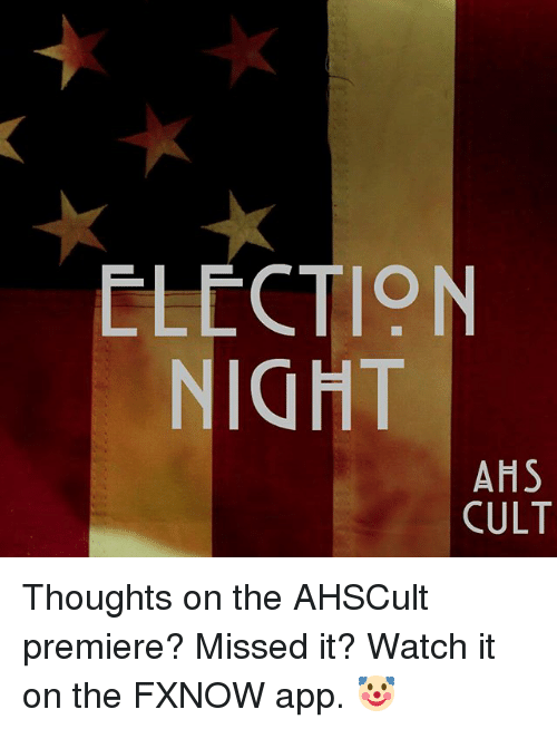 ahs: ELECTION  NIGHT  AHS  CULT Thoughts on the AHSCult premiere? Missed it? Watch it on the FXNOW app. 🤡