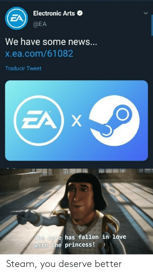 steam: Electronic Arts  EA  @EA  We have some news...  X.ea.com/61082  Traducir Tweet  EA X  The ogre has fallen in love  with the princess ! Steam, you deserve better